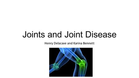Joints and Joint Disease Henry Delacave and Karina Bennett.