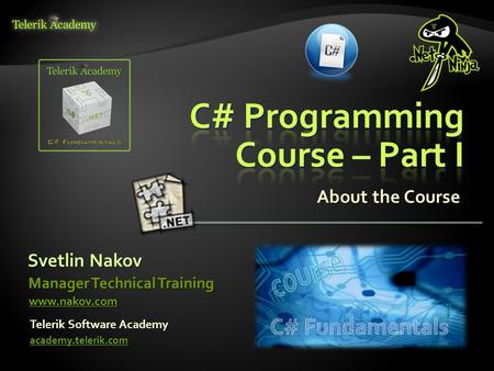 Svetlin Nakov Telerik Software Academy academy.telerik.com Manager Technical Training www.nakov.com About the Course.
