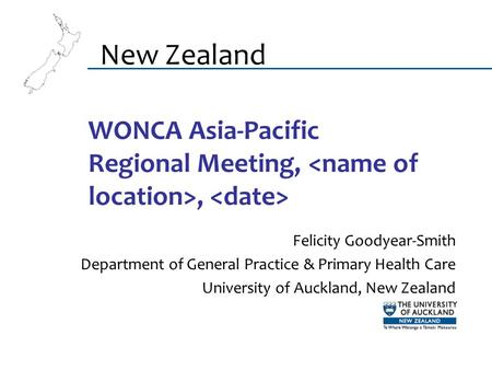 WONCA Asia-Pacific Regional Meeting,, Felicity Goodyear-Smith Department of General Practice & Primary Health Care University of Auckland, New Zealand.