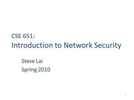 1 CSE 651: Introduction to Network Security Steve Lai Spring 2010.