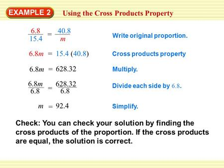 EXAMPLE 2 Using the Cross Products Property 6.8 15.4 = 40.8 m Write original proportion. Cross products property Multiply. 6.8m 6.8 = 628.32 6.8 Divide.