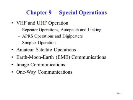 T9-1 Chapter 9 – Special Operations VHF and UHF Operation –Repeater Operations, Autopatch and Linking –APRS Operations and Digipeaters –Simplex Operation.