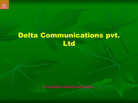 Delta Communications pvt. Ltd.... A complete telecom salutation....