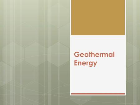 Geothermal Energy. Geothermal Energy - the energy generated by earth.