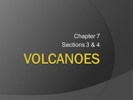 Chapter 7 Sections 3 & 4 volcanoes.