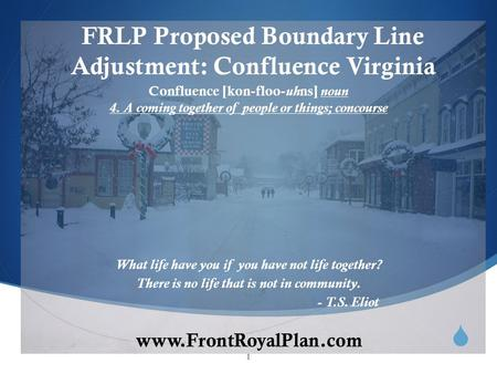  www.FrontRoyalPlan.com FRLP Proposed Boundary Line Adjustment: Confluence Virginia What life have you if you have not life together? There is no life.