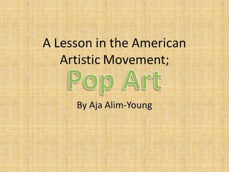 A Lesson in the American Artistic Movement; By Aja Alim-Young.