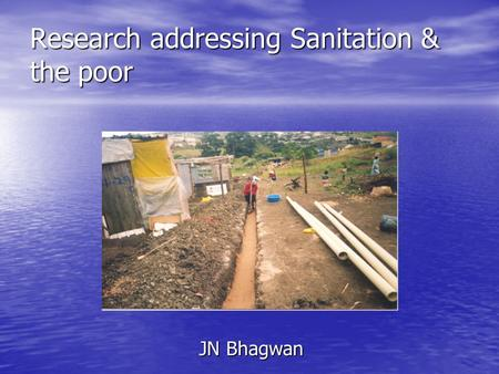 Research addressing Sanitation & the poor JN Bhagwan.