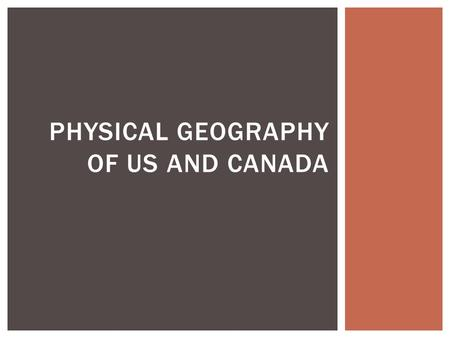 PHYSICAL GEOGRAPHY OF US AND CANADA.  Canada is the second largest country in the world, after Russia  It has more coastal land than any other country.