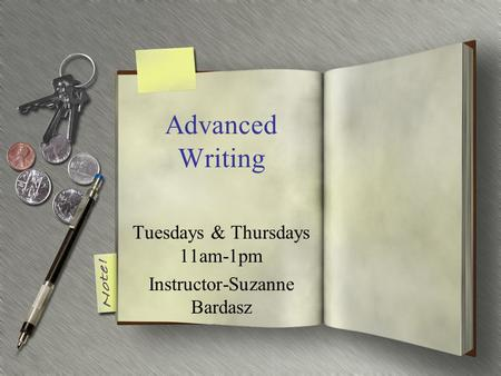 Advanced Writing Tuesdays & Thursdays 11am-1pm Instructor-Suzanne Bardasz.