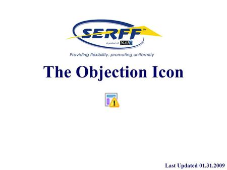 The Objection Icon Last Updated 01.31.2009. The Objection Icon The Objection icon was introduced as part of the Response Redesign in SERFF v5.6. This.