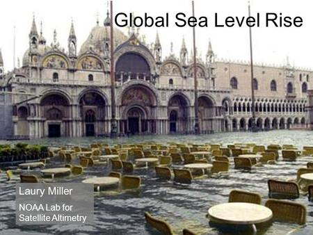 Global Sea Level Rise Laury Miller NOAA Lab for Satellite Altimetry.