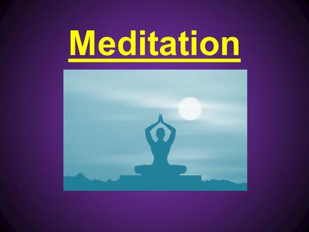 Meditation. What Exactly is Mediation? Meditation is a practice of concentrated focus upon a sound, object, visualization, the breath, movement, or attention.
