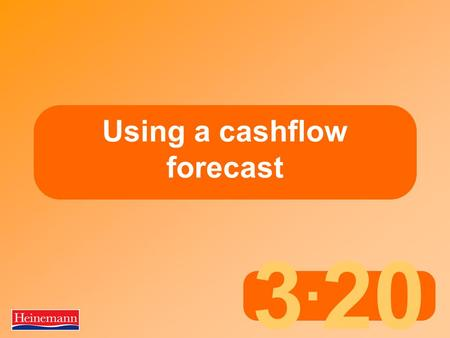 3. 20 Using a cashflow forecast. 3.20 Using a cashflow forecast What is 'cashflow'?  The flows of money into and out of the business  Money flows in.