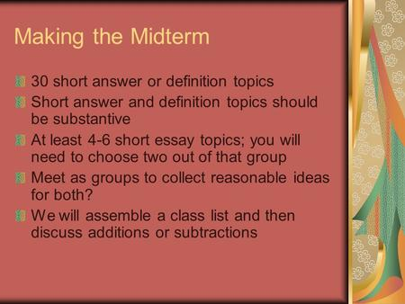Making the Midterm 30 short answer or definition topics Short answer and definition topics should be substantive At least 4-6 short essay topics; you will.
