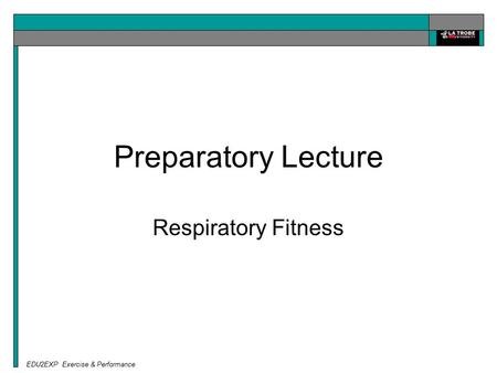 EDU2EXP Exercise & Performance Preparatory Lecture Respiratory Fitness.