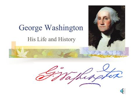 George Washington His Life and History The Early Years Born in Virginia—February 22, 1732 At least 8 years of schooling—best in math Age 11; his father.