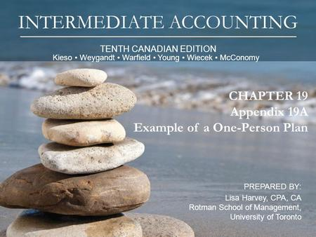 TENTH CANADIAN EDITION INTERMEDIATE ACCOUNTING PREPARED BY: Lisa Harvey, CPA, CA Rotman School of Management, University of Toronto 1 CHAPTER 19 Appendix.