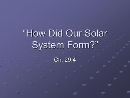 """How Did Our Solar System Form?"" Ch. 29.4. Space is not really empty. There is gas and dust in between the stars. This gas is mostly hydrogen, left over."