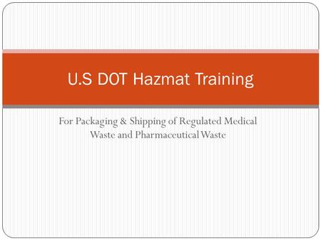 For Packaging & Shipping of Regulated Medical Waste and Pharmaceutical Waste U.S DOT Hazmat Training.