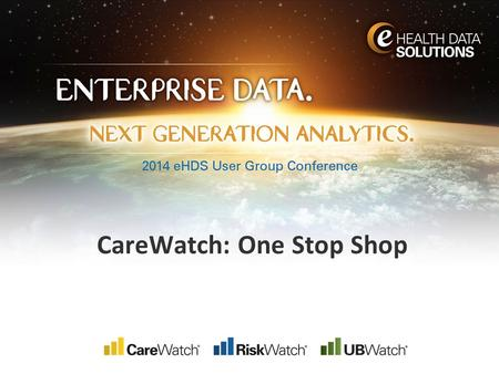 CareWatch: One Stop Shop. 22 | 8/9/2015 | © eHealth Data Solutions 2014 User Group Petersen Health Care- Who Are We? 71 long term care facilities › Four.