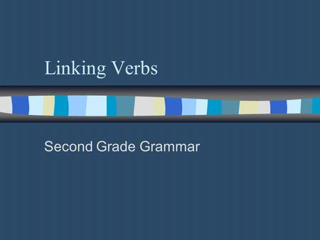 Linking Verbs Second Grade Grammar. Linking Verbs in the Present n A linking verb is a verb that does not show action. n The verb be is a linking verb.