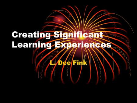 Creating Significant Learning Experiences L. Dee Fink.