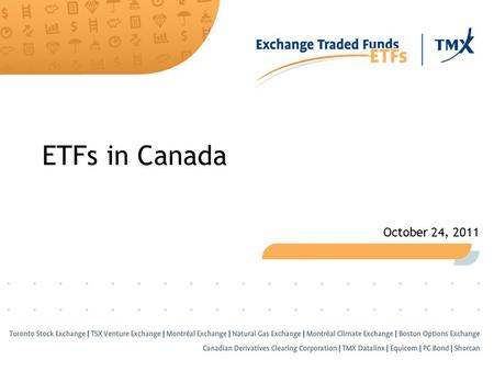 ETFs in Canada October 24, 2011. 2 Disclaimer This document is for information purposes only and is not an invitation to purchase securities listed on.