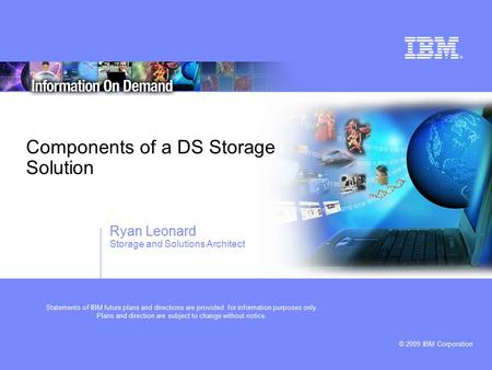 © 2009 IBM Corporation Statements of IBM future plans and directions are provided for information purposes only. Plans and direction are subject to change.