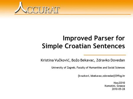 Improved Parser for Simple Croatian Sentences Kristina Vučković, Božo Bekavac, Zdravko Dovedan University of Zagreb, Faculty of Humanities and Social Sciences.