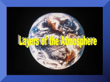 Our planet is surrounded by layers of atmosphere. These layers differ in The differences within these layers allow life on earth to exist. composition.