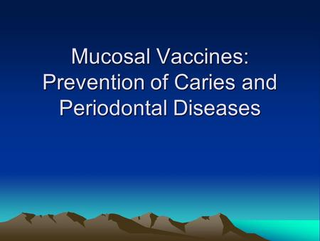 Mucosal Vaccines: Prevention of Caries and Periodontal Diseases.
