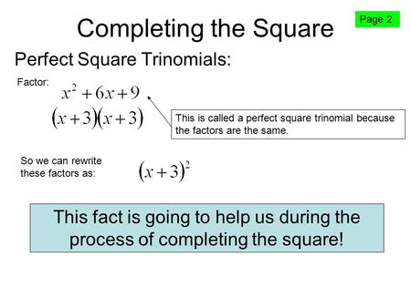 Completing the Square Perfect Square Trinomials: Factor: This is called a perfect square trinomial because the factors are the same. So we can rewrite.