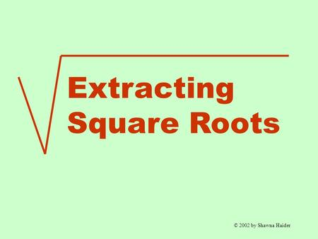 Extracting Square Roots