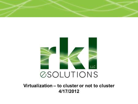 Virtualization – to cluster or not to cluster 4/17/2012.