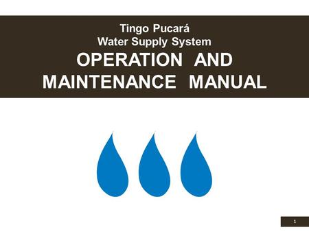 Tingo Pucará Water Supply System OPERATION AND MAINTENANCE MANUAL 1.