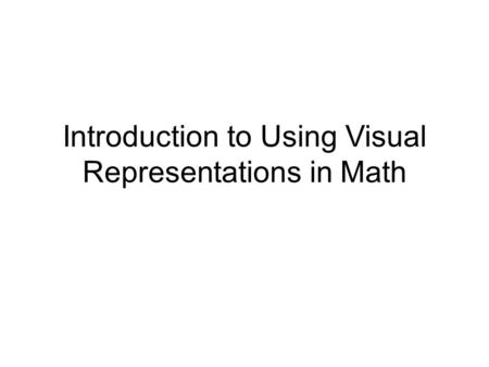 Introduction to Using Visual Representations in Math.
