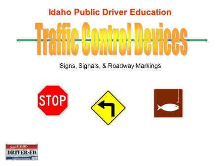 Idaho Public Driver Education Signs, Signals, & Roadway Markings.
