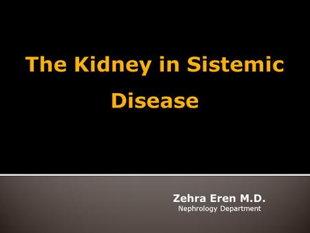 Zehra Eren M.D. Nephrology Department. The Kidney in:  Congestive heart failure  Liver disease  Diabetes Mellitus  Systemic Vasculitis  İnfections.