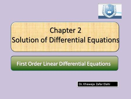 Chapter 2 Solution of Differential Equations Dr. Khawaja Zafar Elahi.