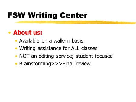 FSW Writing Center About us: Available on a walk-in basis Writing assistance for ALL classes NOT an editing service; student focused Brainstorming>>>Final.