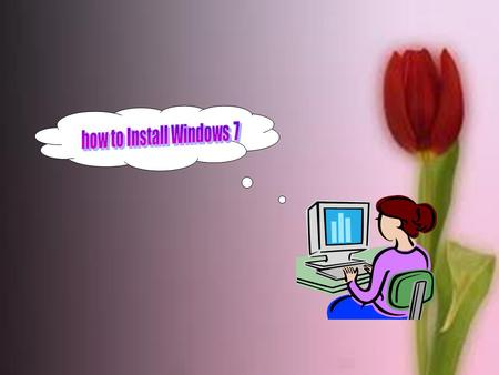 How to Install Windows 7.