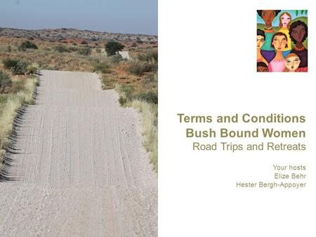 Terms and Conditions Bush Bound Women Road Trips and Retreats Your hosts Elize Behr Hester Bergh-Appoyer.