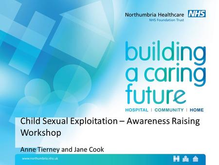 Child Sexual Exploitation – Awareness Raising Workshop Anne Tierney and Jane Cook.