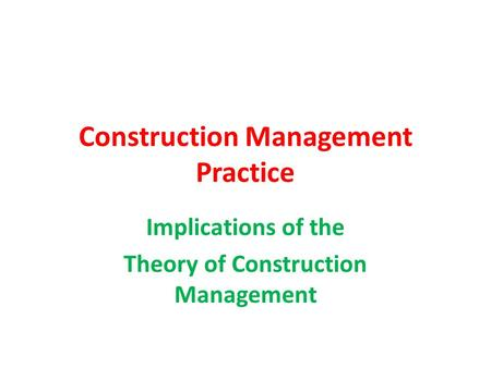 Construction Management Practice Implications of the Theory of Construction Management.