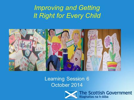 Improving and Getting It Right for Every Child Learning Session 6 October 2014.