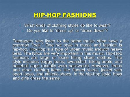 "HIP-HOP FASHIONS What kinds of clothing styles do like to wear? What kinds of clothing styles do like to wear? Do you like to ""dress up"" or ""dress down""?"