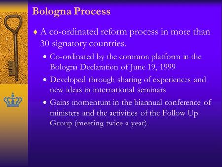 Bologna Process  A co-ordinated reform process in more than 30 signatory countries.  Co-ordinated by the common platform in the Bologna Declaration of.