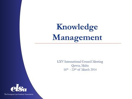 Knowledge Management LXV International Council Meeting Qawra, Malta 16 th - 23 rd of March 2014.