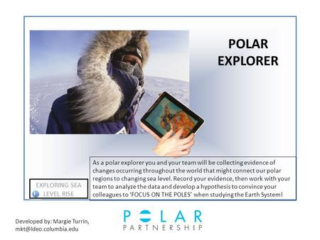 POLAR EXPLORER i EXPLORING SEA LEVEL RISE As a polar explorer you and your team will be collecting evidence of changes occurring throughout the world that.